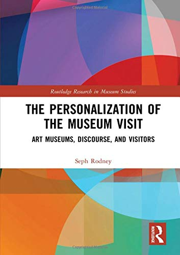 Compare Textbook Prices for The Personalization of the Museum Visit: Art Museums, Discourse, and Visitors Routledge Research in Museum Studies 1 Edition ISBN 9781138045828 by Rodney, Seph