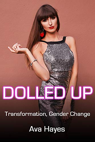 Dolled Up: Transformation, Gender Change