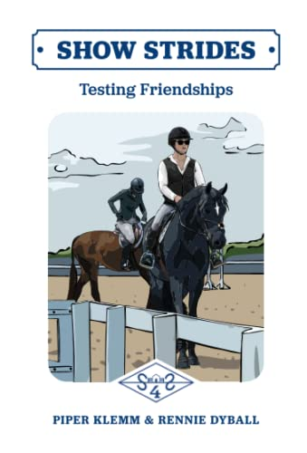 Compare Textbook Prices for Show Strides: Testing Friendships  ISBN 9781732963238 by Klemm, Piper,Dyball, Rennie