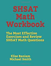 SHSAT Math Workbook: The Most Effective Exercises and Review SHSAT Math Questions