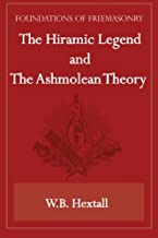 The Hiramic Legend and the Ashmolean Theory (Foundations of Freemasonry Series)