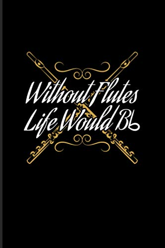 Without Flutes Life Would Bb: 2021 Planner | Weekly & Monthly Pocket Calendar | 6x9 Softcover Organizer | Funny Music Quotes & Flutist Gift