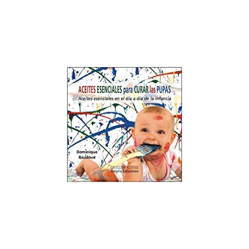 Aceites esenciales para curar las pupas: Aceites esenciales en el día a día de la infancia (Actitud)