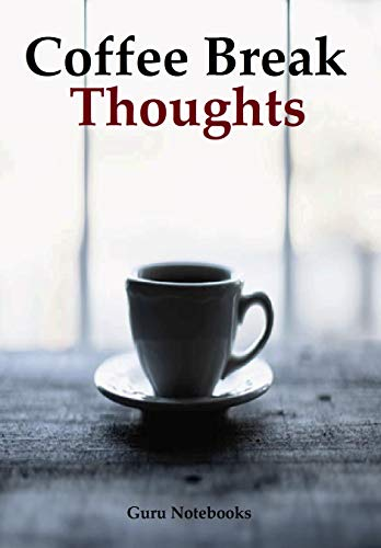 Coffee Break Thoughts: A Notebook to Record Your Thoughts During Coffee Breaks (Guru Notebooks) (English Edition)