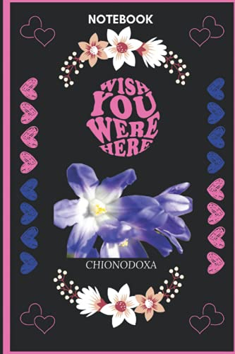 Notebook Wish You Were Here Chionodoxa: Chionodoxa Lover Blank Lined Notebook Funny Gifts Of Christmas Thanksgiving, Mother's Day For Cute Chionodoxa Lover Women Boys And Kids.