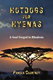 Hotdogs for Hyenas: A Soul Forged in Rhodesia (English Edition)