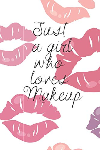 JUST A GIRL WHO LOVES MAKEUP: The Ultimate Cosmetic Journal: Your Personal Makeup Collection, Product, Critique List, Favorite Looks, Wish List & Notes GIFT