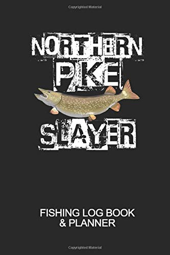 Northern Pike Slayer Fishing Log Book & Planner: 6' x 9'' 120 Pages...