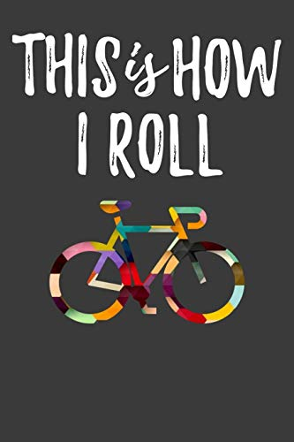 This Is How I Roll: Bike Bicycle lover Journal