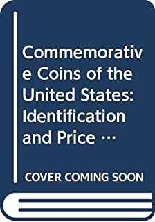 Commemorative Coins of the United States: Identification and Price Guide