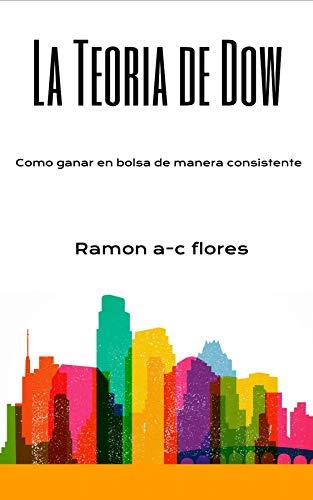 La teoría de Dow: Cómo ganar en la bolsa de manera consistente (Spanish Edition)