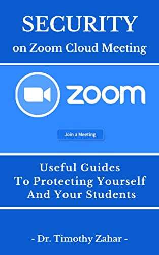 Zoom App: Security on Zoom Cloud Meeting: Useful guides to protecting yourself and your students (English Edition)