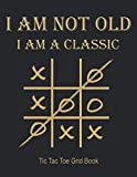 I AM NOT OLD I AM A CLASSIC Tic Tac Toe Grid Book: Valentine Activity Books For Elderly Activity Puzzle Workbook For Senior Improving Brain Action ... in Senior Elderly Older in Black Cover