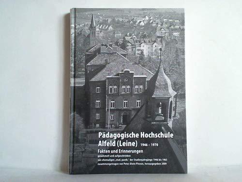 Die Pädagogische Hochschule Alfeld (Leine) 1946 - 1970. Fakten und Erinnerungen, gesammelt und aufgeschrieben von ehemaligen