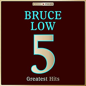Masterpieces Presents Bruce Low: 5 Greatest Hits