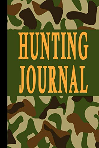 Hunting Journal: Easy To Fill In Format With Prompts For Weather, Date, Time, Season, Location, Species Hunting, Scents/Calls used and More