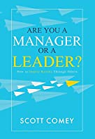 Are You a Manager or a Leader?: How to Inspire Results Through Others