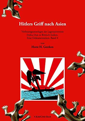 Hitlers Griff nach Asien.: Vorlesungsunterlagen der Lageruniversität Dehra Dun in Britisch-Indien. Eine Dokumentation, Band 4