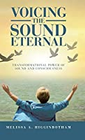 Voicing the Sound Eternal: Transformational Power of Sound and Consciousness