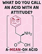 What do you call an acid with an attitude? A-Mean-Oh Acid: Pun Breaking Funny Science Notebook - A Great Gift for your Physics, Chemistry or Biology ... Journal Notebook & Planner Gift! 160 pages