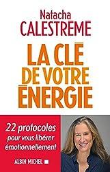 La Clé de votre énergie - 22 protocoles pour vous libérer émotionnellement de Natacha Calestrémé