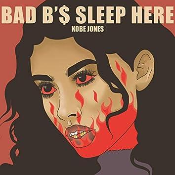 Bad Bitches Sleep Here