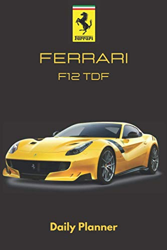Ferrari F12 TDF (Tour de France) Planner: Supercar Daily Planner/Notebook with a To Do List, Fitness Tracker… for your...