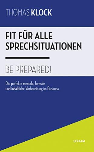 Fit für alle Sprechsituationen – BE PREPARED! Die perfekte mentale, formale und inhaltliche Vorbereitung im Business