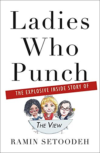 Ladies Who Punch: The Explosive Inside Story of 'The View'