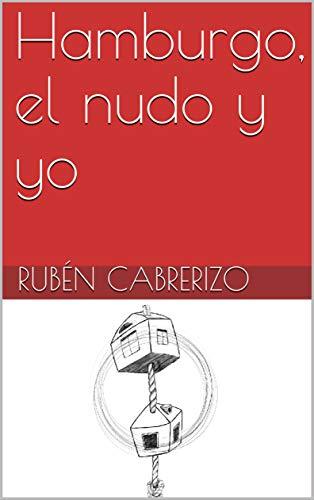 Hamburgo, el nudo y yo eBook: Cabrerizo, Rubén: Amazon.es: Tienda ...