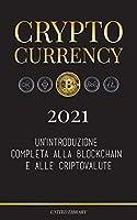Cryptocurrency - 2021: Un'introduzione completa alla Blockchain e alle criptovalute: (Bitcoin, Litecoin, Ethereum, Cardano, Polkadot, Bitcoin Cash, Stellar, Tether, Monero, Dogecoin e altro...) (Finanza)