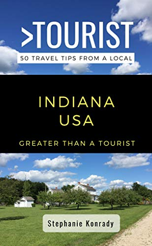 Greater Than a Tourist- Indiana USA: 50 Travel Tips from a Local (Greater Than a Tourist United States Book 12) (English Edition)
