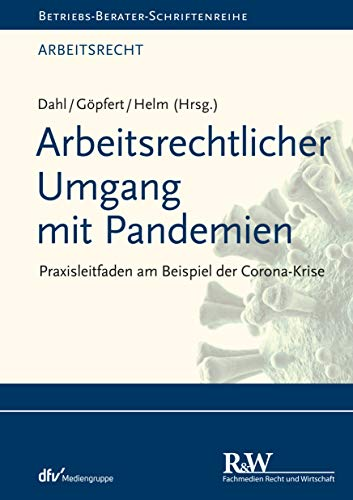 Arbeitsrechtlicher Umgang mit Pandemien: Praxisleitfaden am Beispiel der Corona-Krise (Betriebs-Berater Schriftenreihe/Arbeitsrecht)