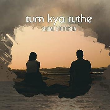 Tum Kya Ruthe