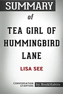 Summary of The Tea Girl of Hummingbird Lane by Lisa See   Conversation Starters