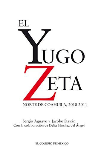 Portada del libro El Yugo Zeta. Norte de Coahuila, 2010-2011 de Sergio Aguayo