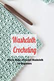 Washcloth Crocheting: How to Make a Crochet Washcloth for Beginners: Washcloths Crochet Ideas