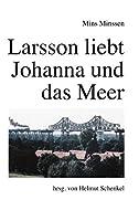 Larsson liebt Johanna und das Meer: Roman