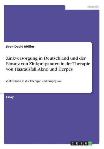 Zinkversorgung in Deutschland und der Einsatz von Zinkpräparaten in der Therapie von Haarausfall, Akne und Herpes: Zinkhistidin in der Therapie und Prophylaxe