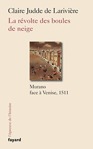 La révolte des boules de neige : Murano contre Venise, 1511 (Divers Histoire)