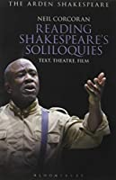 Reading Shakespeare's Soliloquies: Text, Theatre, Film