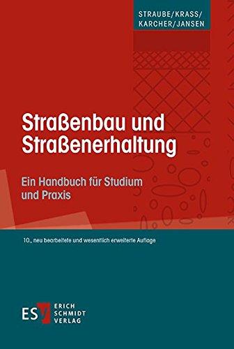 Straßenbau und Straßenerhaltung: Ein Handbuch für Studium und Praxis
