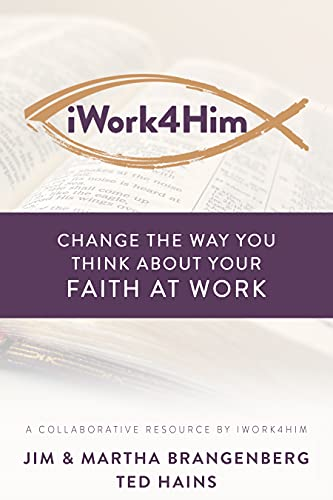 iWork4Him: Change the Way You Think About Your Faith at Work by [Jim Brangenberg, Martha Brangenberg, Ted Hains]