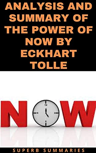 ANALYSIS AND SUMMARY OF THE POWER OF NOW BY ECKHART TOLLE (English Edition)