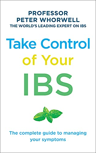 Whorewell, P: Take Control of your IBS: The Complete Guide to Managing Your Symptoms