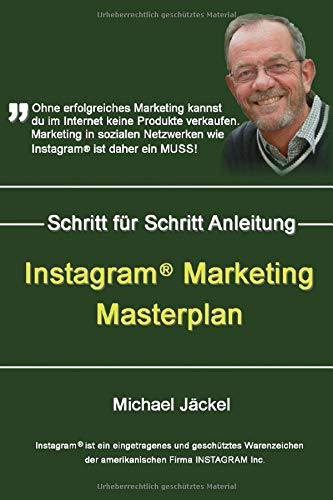 Taschenbuch Instagram Marketing Masterplan: Wie du dir bei Instagram eine Gewinn bringende Fanbase aufbaust