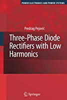 Three-Phase Diode Rectifiers with Low Harmonics: Current Injection Methods (Power Electronics and Power Systems)