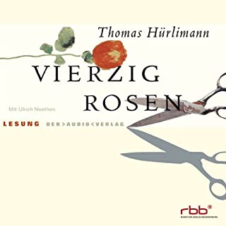 Vierzig Rosen                   Autor:                                                                                                                                 Thomas Huerlimann                               Sprecher:                                                                                                                                 Ulrich Noethen                      Spieldauer: 7 Std. und 47 Min.     10 Bewertungen     Gesamt 3,9