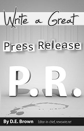 Write a Great Press Release: A Guide to Creating a Press Release that will be Published, Re-published and Read by Your Target Audience (English Edition)