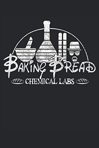 Lustiges Baking Bread Brot Backen Mehl Sprüche Kochen Walter: NOTIZBUCH - Baking Bread Chemical Labs Bäcker Chemiker - Geschenk, Geschenkidee - A5 ... Buch, Sketch, Geschenk, Geburtstag, Lustig